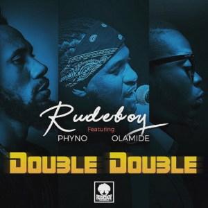 Rudeboy - Double Double (feat. Phyno & Olamide)
